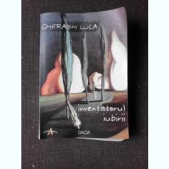 INVENTATORUL IUBIRII - GHERASIM LUCA