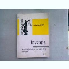 INVENTIA. CONDITIILE DE FOND ALE BREVETARII. DREPTURI - LUCIAN MIHAI