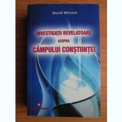 INVESTIGATII REVELATOARE ASUPRA CAMPULUI CONSTIINTEI - DAVID WILCOCK