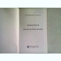 IOAN PAUL II. UN PAPA IN INIMA ISTORIEI - JEAN BERNARD RAIMOND