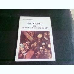 ION D. SIRBU SAU SUFERINTA SPIRITULUI CAPTIV - ELVIRA SOROHAN