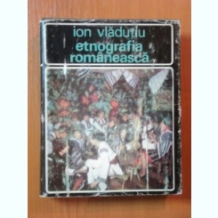 ION VLADUTIU - ETNOGRAFIA ROMANEASCA - ISTORIC CULTURA MATERIALA - OBICEIURI -EDITURA ENCICLOPEDICA 1973, 507 PAG COPERTI CARTONATE, SUPRACOPERTA,