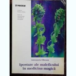 IPOSTAZE ALE MALEFICULUI IN MEDICINA MAGICA - ANTOANETA OLTEANU