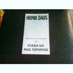 IPOSTAZE IN OSMOZA IN POEZIA LUI PAUL TUTUNGIU - HENRI ZALIS