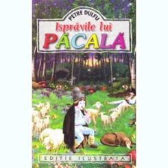 ISPRAVILE LUI PACALA, EDITIE ILUSTRATA - P. DULFU