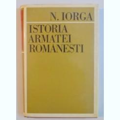 ISTORIA ARMATEI ROMANESTI de NICOLAE IORGA , 1970