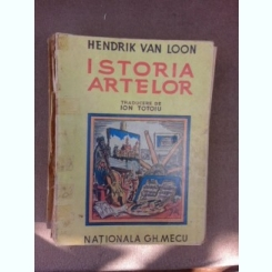 ISTORIA ARTELOR - HENDRIK WILLEM VAN LOON, TRADUCERE ION TOTOIU