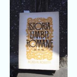 ISTORIA LIMBII ROMANE IV, V, VI - AL ROSETTI