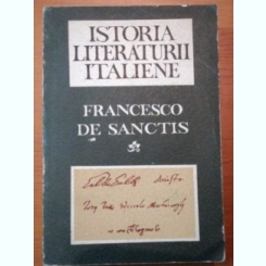 ISTORIA LITERATURII ITALIENE - FRANCESCO DE SANCTIS - BUCURESTI 1965