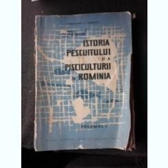 ISTORIA PESCUITULUI SI A PISCICULTURII IN ROMANIA - CONSTANTIN C. GIURESCU  VOL.I