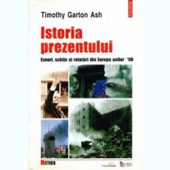 ISTORIA PREZENTULUI - TIMOTHY GARTON ASH