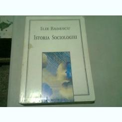 ISTORIA SOCIOLOGIEI - ILIE BADESCU