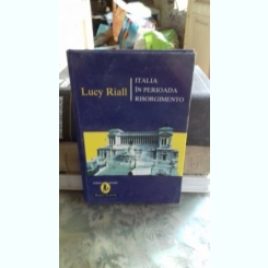 ITALIA IN PERIOADA RISORGIMENTO - LUCY RIALL