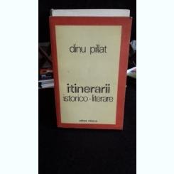 ITINERARII ISTORICO-LITERARE-DINU PILAT