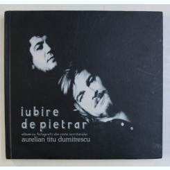 IUBIRE DE PIETRAR - AURELIAN TITU DUMITRESCU ALBUM CU FOTOGRAFII DIN VIATA SCRIITORULUI