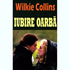 IUBIRE OARBA - WILKIE COLLINS