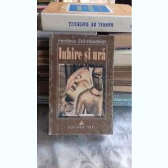 IUBIRE SI URA - IRENAEUS EIBL-EIBESFELDT