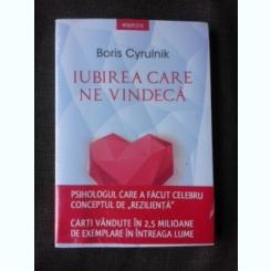 Iubirea care ne vindeca - Boris Cyrulnik