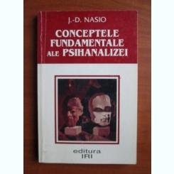 J. D. Nasio - Conceptele fundamentale ale psihanalizei