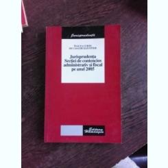 JURISPRUDENTA SECTIEI DE CONTENCIOS ADMINISTRATIV SI FISCAL PE ANUL 2005, INALTA CURTE DE CASATIE