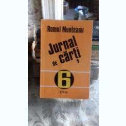 JURNAL DE CARTI - ROMULUL MUNTEANU  VOL.6