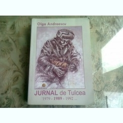 JURNAL DE TULCEA 1979-1989-1992 - OLGA ANDREESCU  (CU DEDICATIA AUTOAREI)