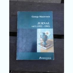 JURNAL - GEORGE MACOVESCU  VOL.I 1952-1982