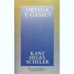 KANT. HEGEL. SCHELER - ORTEGA Y GASSET  (CARTE IN LIMBA SPANIOLA)