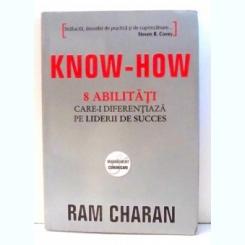 KNOW-HOW - ABILITATI CARE-I DIFERENTIAZA PE LIDERII DE SUCCES DE RAM CHARAN