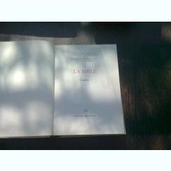 LA BIBLE. GENESE   (TEXT IN LIMBA FRANCEZA)