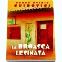 LA BROASCA LESINATA - EUGEN OVIDIU CHIROVICI