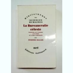 LA BUREAUCRATIE CELESTE - ETIENNE BALAZS  (CARTE IN LIMBA FRANCEZA)