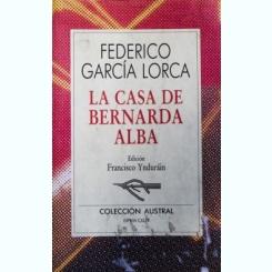 LA CASA DE BERNARDA ALBA, FEDERICO GARCIA LORCA (CARTE IN LIMBA SPANIOLA)