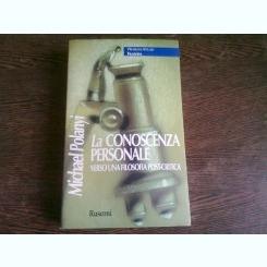 LA CONOSCENZA PERSONALE VERSO UNA FILOSOFIA POST CRITICA - MICHAEL POLANYI  (CARTE IN LIMBA ITALIANA