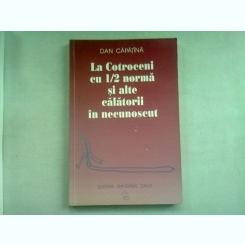 LA COTROCENI CU 1/2 NORMA SI ALTE CALATORII IN NECUNOSCUT - DAN CAPATINA  (DEDICATIE)