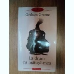 LA DRUM CU MATUSA-MEA DE GRAHAM GREENE , 2003