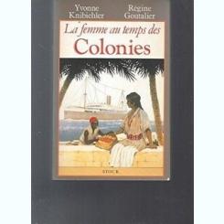 LA FEMME AU TEMPS DES COLONIES - YVONNE KNIBIEHLER  (CARTE IN LIMBA FRANCEZA)