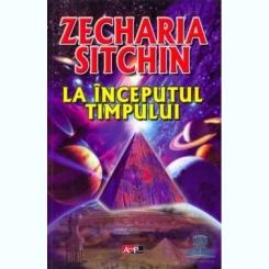 La inceputul timpului - Zecharia Sitchin