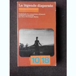 LA LEGENDE DISPERSEE   (ANTOLOGIE DE ROMANTISM GERMAN, CARTE IN LIMBA FRANCEZA)