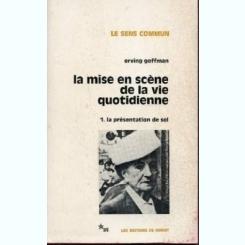LA MISE EN SCENE DE LA VIE QUOTIDIENNE - ERVING GOFFMAN  (CARTE IN LIMBA FRANCEZA