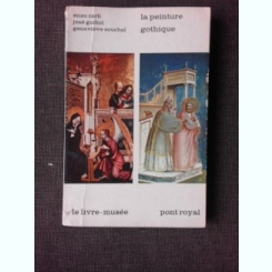 LA PEINTURE GOTHIQUE - ENZO CARLI, JODE GUDIOL, GENEVIEVE SOUCHAL  (TEXT IN LIMBA FRANCEZA)