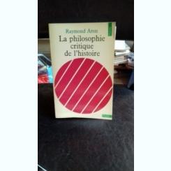 LA PHILOSOPHIE CRITIQUE DE L'HISTOIRE - RAYMOND ARON