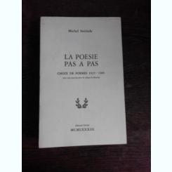 LA POESIE PAS A PAS, CHOIX DE POEMES 1923-1983 - MICHEL STERIADE  (CARTE IN LIMBA FRANCEZA)