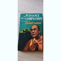 LA PUISSANCE DE LA COMPASSION - SA SAINTETÉ LE DALAI LAMA  (CARTE IN LIMBA FRANCEZA)
