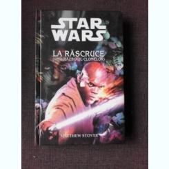 LA RASCRUCE, SERIA RAZBOIUL CLONELOR - MATTHEW STOVER  (STAR WARS)
