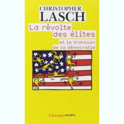 LA REVOLTE DES ELITES ET LA TRAHISON DE LA DEMOCRATIE - CHRISTOPHER LASCH  (CARTE IN LIMBA FRANCEZA)