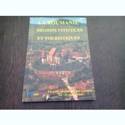 LA ROUMANIE. REGIONS VITICOLES ET TOURISTIQUES  (GHID IN LIMBA FRANCEZA)