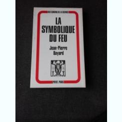 LA SYMBOLIQUE DU FEU - JEAN PIERRE BAYARD   (CARTE IN LIMBA FRANCEZA)