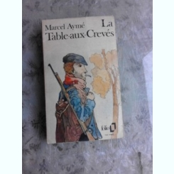 LA TABLE AUX CREVES - MARCEL AYME  (CARTE IN LIMBA FRANCEZA)