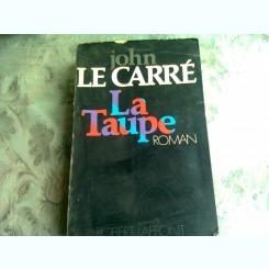LA TAUPE - JOHN LE CARRE  (CARTE IN LIMBA FRANCEZA)